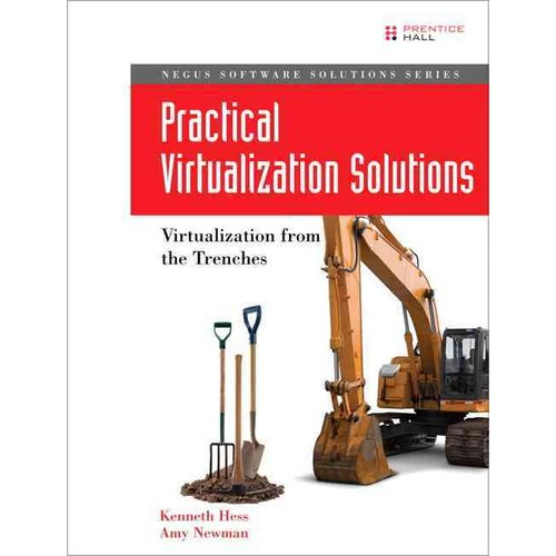 Practical Virtualization Solutions : Virtualization from the Trenches