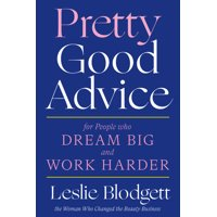 Pretty Good Advice : For People Who Dream Big and Work Harder