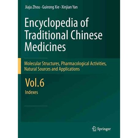 Encyclopedia Of Traditional Chinese Medicines  Molecular Structures  Pharmacological Activities  Natural Sources And Applications  Indexes