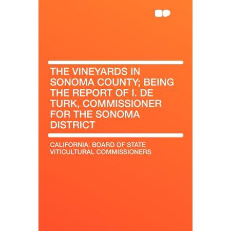 The Vineyards in Sonoma County; Being the Report of I. de Turk, Commissioner for the Sonoma District