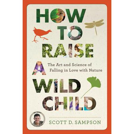 How to Raise a Wild Child : The Art and Science of Falling in Love with Nature - Science And Nature