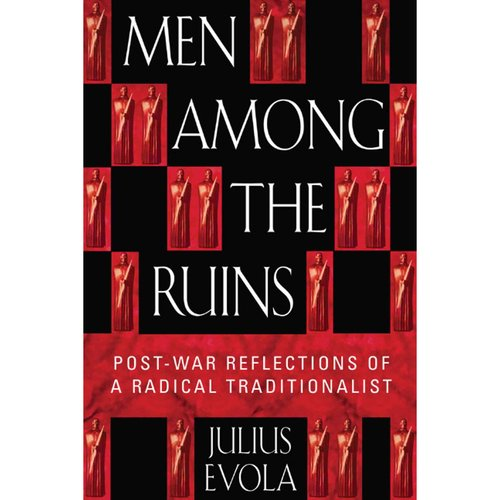 Men Among the Ruins: Post-War Reflections of a Radical Traditionalist