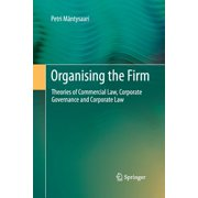 Organising the Firm : Theories of Commercial Law, Corporate Governance and Corporate Law
