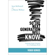 So the Next Generation Will Know Video Series : Prepairing Young Christians for a Challenging World
