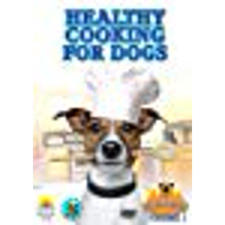 Cooking for Dogs- How to Make Healthy and Healing Foods for Your Dog- Learn to Cook the Best Food in Your Dog Food (How To Make Dogs)