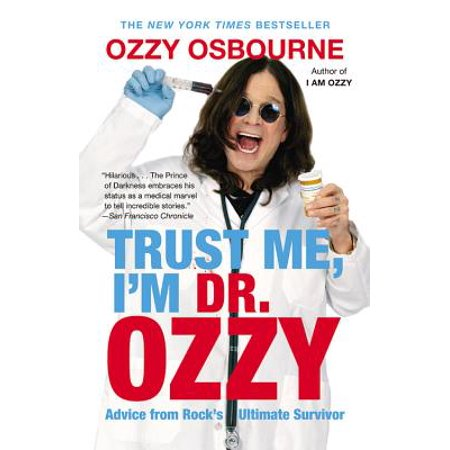 Trust Me, I'm Dr. Ozzy : Advice from Rock's Ultimate (Ozzy Style Glasses)