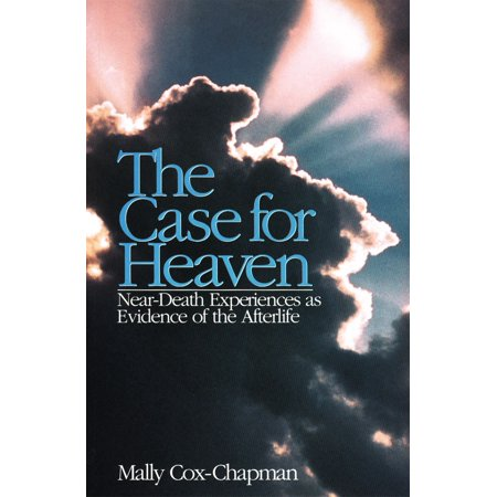 The Case for Heaven, Near Death Experiences as Evidence of the Afterlife - (Best Near Death Experiences)