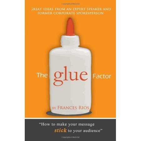 The Glue Factor  Giving Presentations That Make Your Message Stick