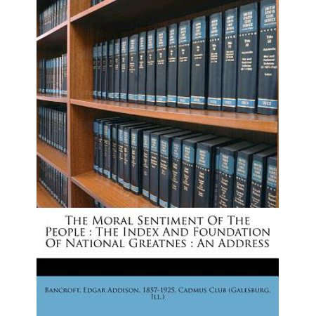 - The Moral Sentiment Of The People: The Index And Foundation Of National Greatnes : An Address