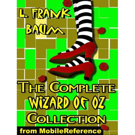 The Complete Wizard Of Oz Collection: All 15 Books, Including The Wonderful Wizard Of Oz, Ozma Of Oz, The Emerald City Of Oz, And More (Mobi Classics) -