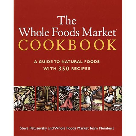 The Whole Foods Market Cookbook  A Guide To Natural Foods With 350 Recipes