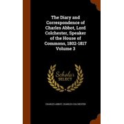 The Diary and Correspondence of Charles Abbot, Lord Colchester, Speaker of the House of Commons, 1802-1817 Volume 3