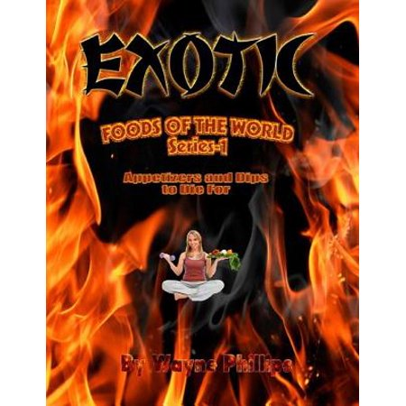 Exotic Foods of the World - Appetizers and Dips to Die For - eBook (Halloween Food Names Dip)