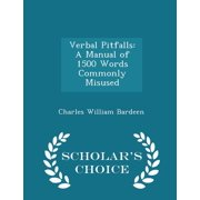 Verbal Pitfalls : A Manual of 1500 Words Commonly Misused - Scholar's Choice Edition