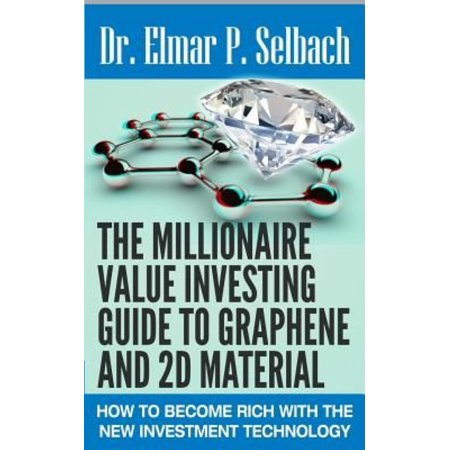 The Millionaire Value Investing Guide To Graphene And 2D Material  How To Become Rich With The New Investment Technology