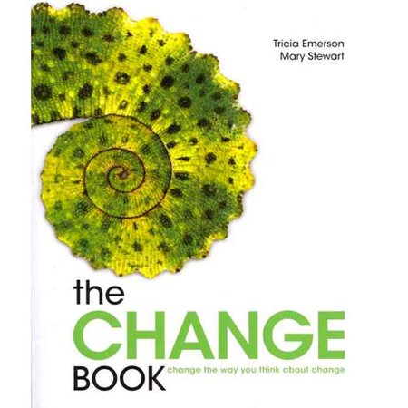 The Change Book: Change the Way You Think About Change by