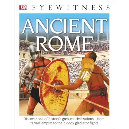 DK Eyewitness Books: Ancient Rome : Discover One of History's Greatest Civilizations from its Vast Empire to the