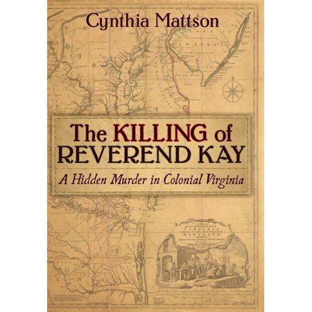 The Killing of Reverend Kay : A Hidden Murder in Colonial (The Economy Of Early Colonial Virginia Depended On)