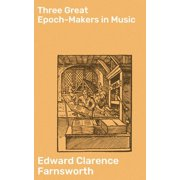 Three Great Epoch-Makers in Music - eBook