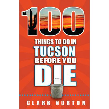 100 things to do in tucson before you die: 9781681061009 - Spirit Tucson