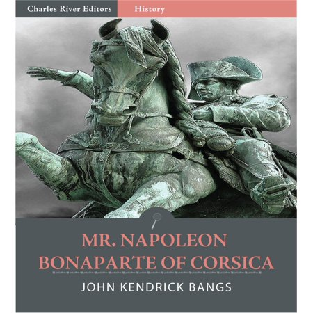 Corsica Box - Mr. Napoleon Bonaparte of Corsica (Illustrated Edition) - eBook