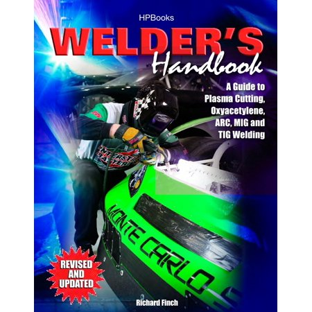 Welder's Handbook : A Guide to Plasma Cutting, Oxyacetylene, ARC, MIG and TIG Welding, Revised and Updated (Kobo Ark)