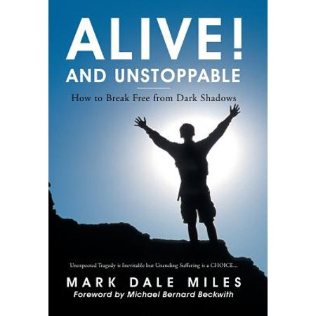 Alive! and Unstoppable : How to Break Free from Dark - Alice Dark