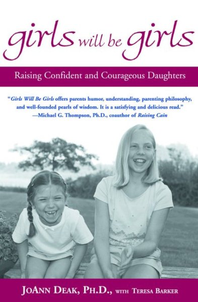 Girls Will Be Girls : Raising Confident and Courageous Daughters by