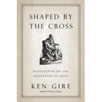 Shaped by the Cross: Meditations on the Sufferings of Jesus (Paperback)