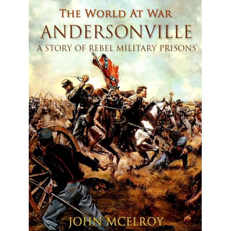 Andersonville A Story of Rebel Military Prisons - eBook