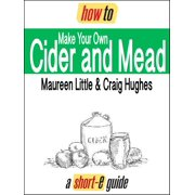 How to Make Your Own Cider and Mead (Short-e Guide) - eBook