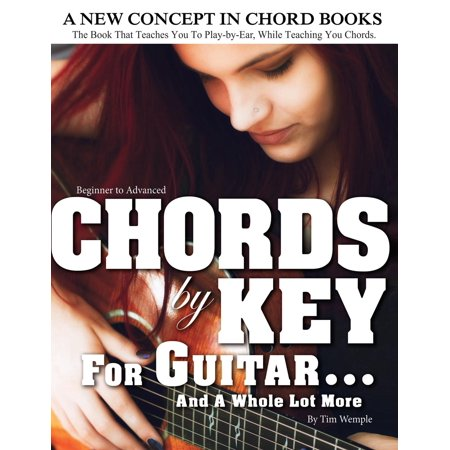 (Chords by Key for Guitar . . . and a Whole Lot More : The Book That Teaches You to Play-By-Ear, While Teaching You Chords.)