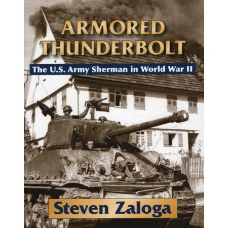 Armored Thunderbolt : The U.S. Army Sherman in World War (Best Armor In History)