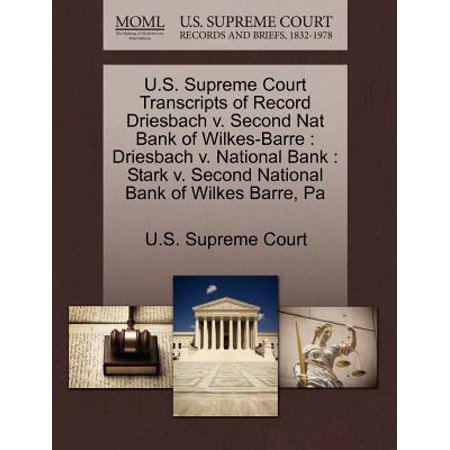 U.S. Supreme Court Transcripts of Record Driesbach V. Second Nat Bank of Wilkes-Barre : Driesbach V. National Bank: Stark V. Second National Bank of Wilkes Barre, Pa ()