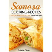 Samosa Cooking Recipes: 25 Finger-Licking Easy To Cook Samosa Recipes - eBook