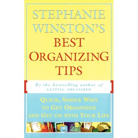 Stephanie Winston's Best Organizing Tips : Quick, Simple Ways to Get Organized and Get on with Your (Best Way To Organize Your Closet)