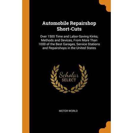 Automobile Repairshop Short-Cuts: Over 1500 Time and Labor-Saving Kinks, Methods and Devices, from More Than 1000 of the Best Garages, Service Station (Americas Best Service Station)
