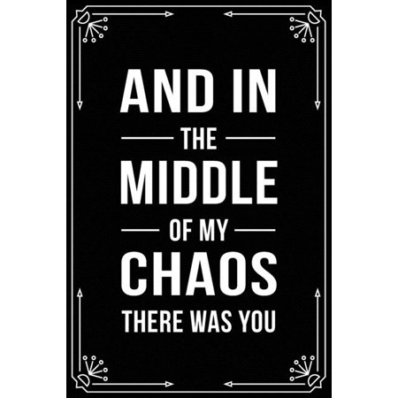 And in the Middle of My Chaos There Was You: Funny Relationship, Anniversary, Valentines Day, Birthday, Break Up, Gag Gift for men, women, boyfriend, ()