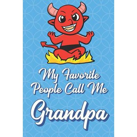My Favorite People Call Me Grandpa: Devil Satan Funny Cute Father's Day Journal Notebook From Sons Daughters Girls and Boys of All Ages. Great Gift or (Halloween Called Devil's Day)
