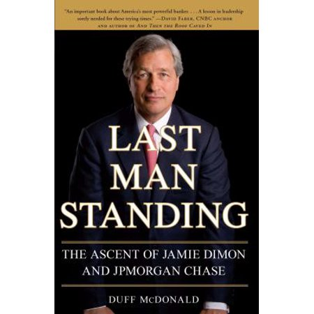 Last Man Standing  The Ascent Of Jamie Dimon And Jpmorgan Chase