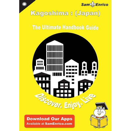 Ultimate Handbook Guide to Kagoshima : (Japan) Travel Guide -