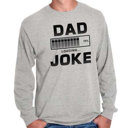 Brisco Brands Dad Joke Loading Fathers Day Mens Long Sleeve T-Shirt