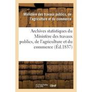 Archives Statistiques Du Minist�re Des Travaux Publics, de l'Agriculture Et Du Commerce