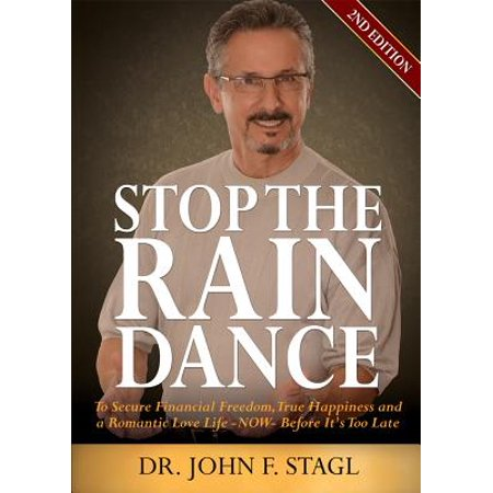 Stop the Rain Dance : To Secure Financial Freedom, True Happiness and a Romantic Love Life - Now - Before It's Too (Van Morrison Its Too Late To Stop Now)