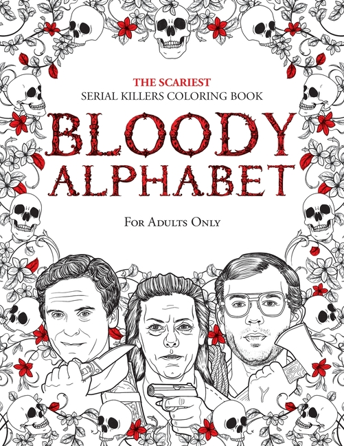 - True Crime Gifts: Bloody Alphabet : The Scariest Serial Killers Coloring  Book. A True Crime Adult Gift - Full Of Famous Murderers. For Adults Only.  (Series #2) (Paperback) - Walmart.com - Walmart.com