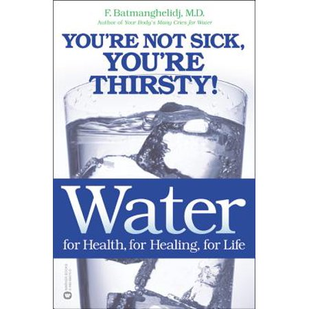 Water for Health, for Healing, for Life : You're Not Sick, You're (Water For Health For Healing For Life)