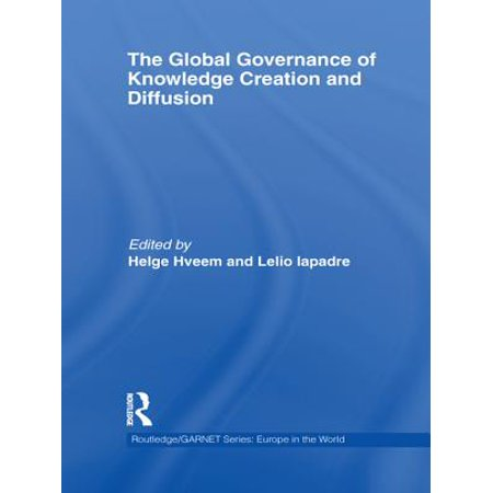 The Global Governance of Knowledge Creation and Diffusion - eBook