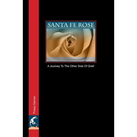 Santa Fe Rose: A Journey to the Other Side of Grief - - Journey Santa