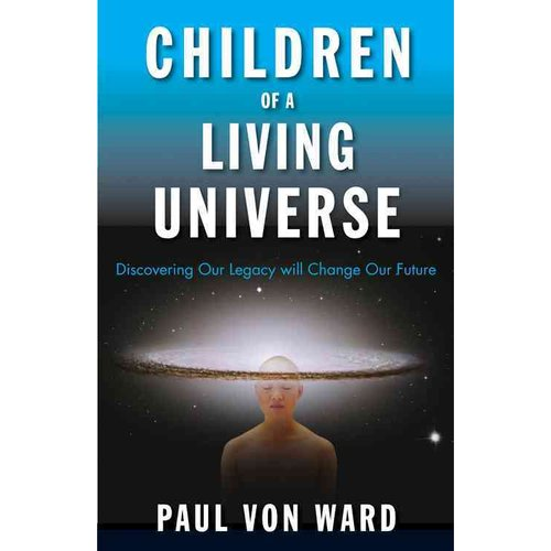 Children of a Living Universe: Discovering Our Legacy Will Change Our Future