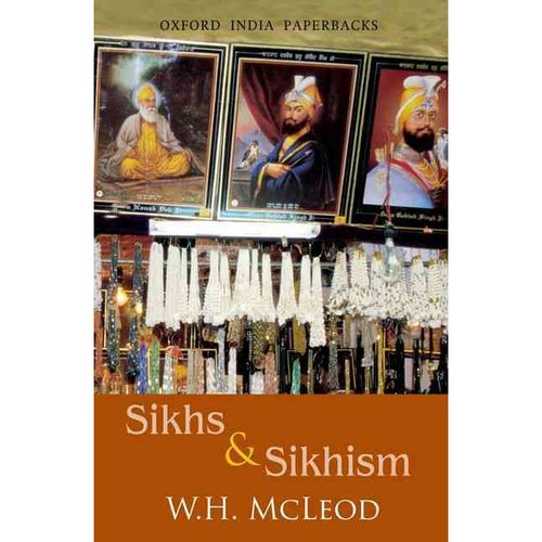 Sikhs and Sikhism: Comprising Guru Nanak and the Sikh Religion, Early Sikh Tradition, the Evolution of the Sikh Community, and Who Is a Sikh
